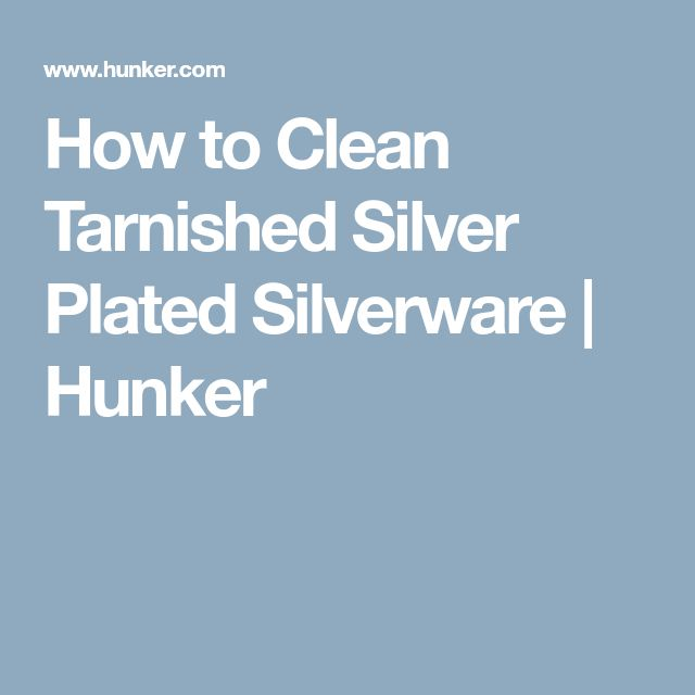 How to Clean Tarnished Silver Plated Silverware | Hunker