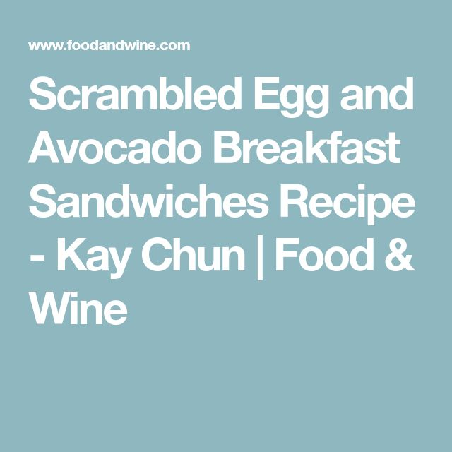 Scrambled Egg and Avocado Breakfast Sandwiches Recipe - Kay Chun | Food & Wine