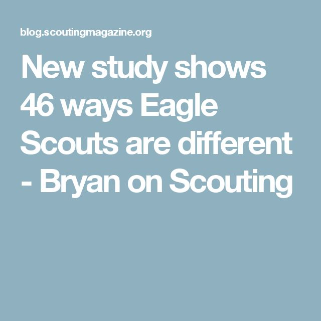 New study shows 46 ways Eagle Scouts are different - Bryan on Scouting