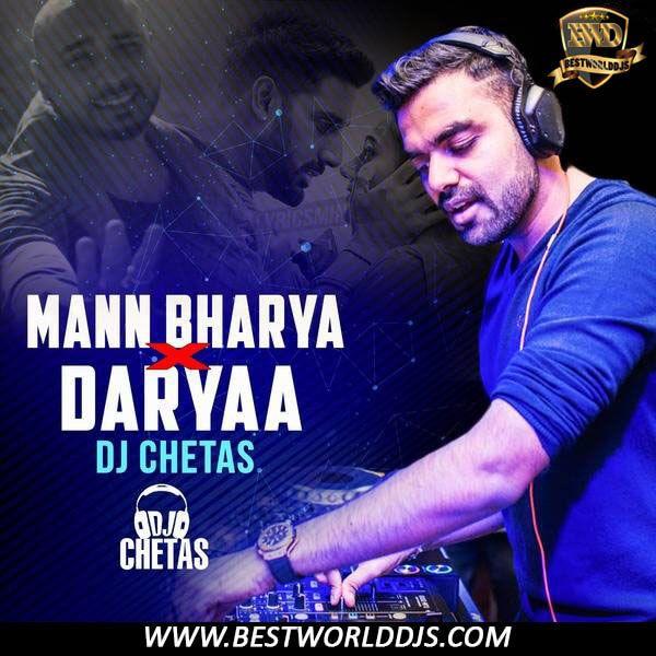 Mann Bharya Vs Daryaa Remix Dj Chetas Dj Remix Songs