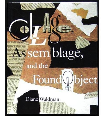 """""""COLLAGE, ASSEMBLAGE AND THE FOUND OBJECT""""  by Diane Waldman"""