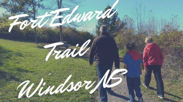 Walking the Fort Edward Canada Remember Trails in Windsor NS with www.ValleyFamilyFun.ca