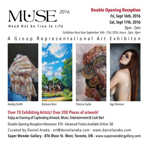 Muse 2016 - A Representational Art Exhibition - Over 70 Artists Exhibiting with Over 200 Pieces of Art Exhibited & Available for Purchase.  Double Opening Reception Fri, Sept 16th & Sat, Sept 17th, 2016 - 8pm - 2am - @ Super Wonder Gallery - 876 Bloor St W, Toronto, ON, M6G 1M5 (Just East of Ossington Subway Station)