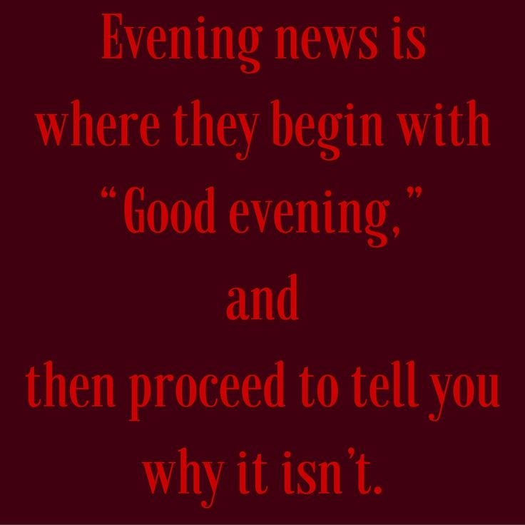 """Evening news is where they begin with """"Good evening,"""" and then proceed to tell you why it isn't. #QuotesYouLove #QuoteofTheDay #FunnyQuotes  Visit our website  for text status wallpapers.  www.quotesulove.com"""