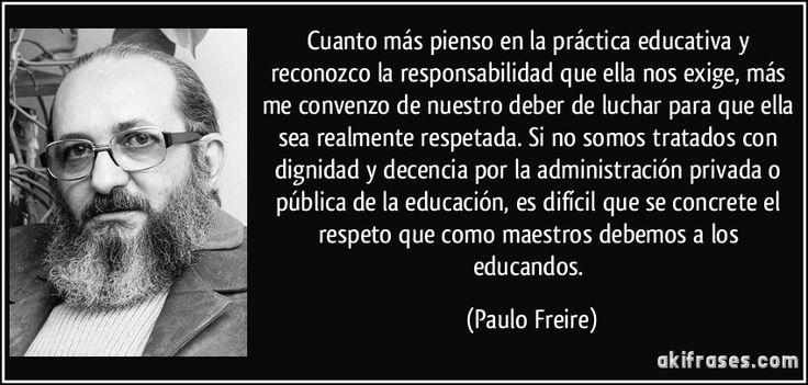 Cuanto más pienso en la práctica educativa y reconozco la responsabilidad que…
