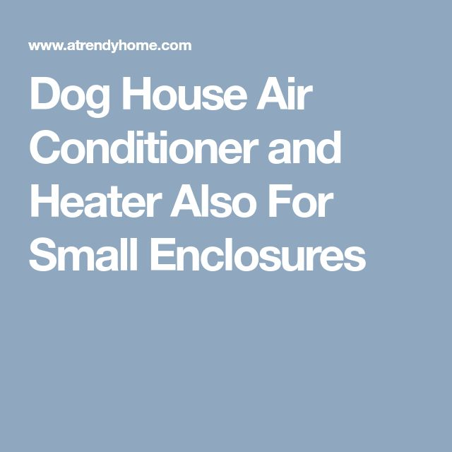 Dog House Air Conditioner and Heater Also For Small Enclosures
