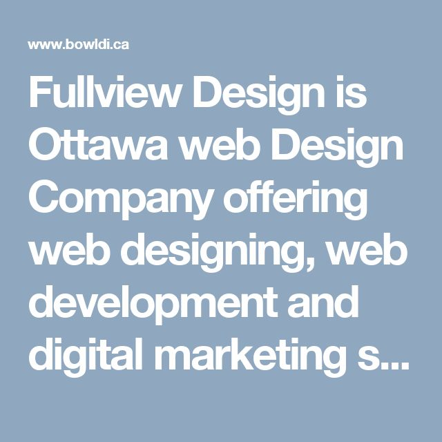 Fullview Design is Ottawa web Design Company offering web designing, web development and digital marketing services. We are specialist in web designing and development with team of highly creative designers and amazingly talented developers.