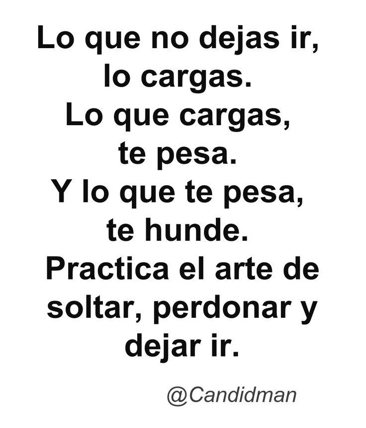 """""""Lo que no dejas ir, lo cargas. Lo que cargas, te pesa. Y lo que te pesa, te hunde. Practica el arte de soltar, perdonar y dejar ir"""". #Candidman #Frases #Reflexión"""