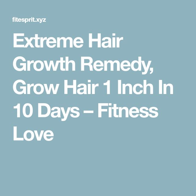 Extreme Hair Growth Remedy, Grow Hair 1 Inch In 10 Days – Fitness Love