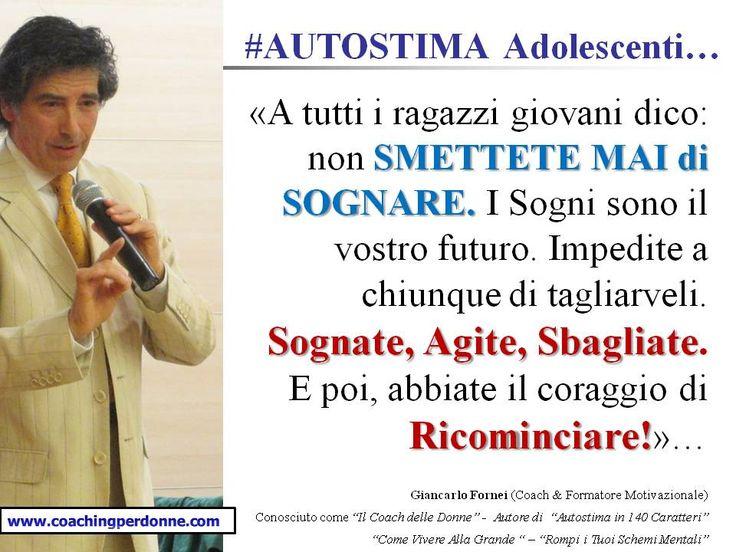 #AUTOSTIMA ADOLESCENTI - mai smettere di dare vita ai propri sogni - una frase del coach motivazionale Giancarlo Fornei (9 maggio 2017)