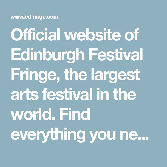 Official website of Edinburgh Festival Fringe, the largest arts festival in the world. Find everything you need, whether you want to take part or book tickets.