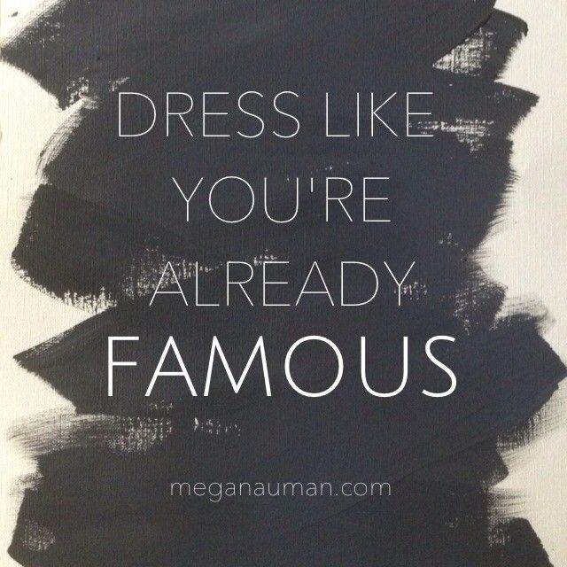 Dress Like You 39 Re Already Famous Love It Quote