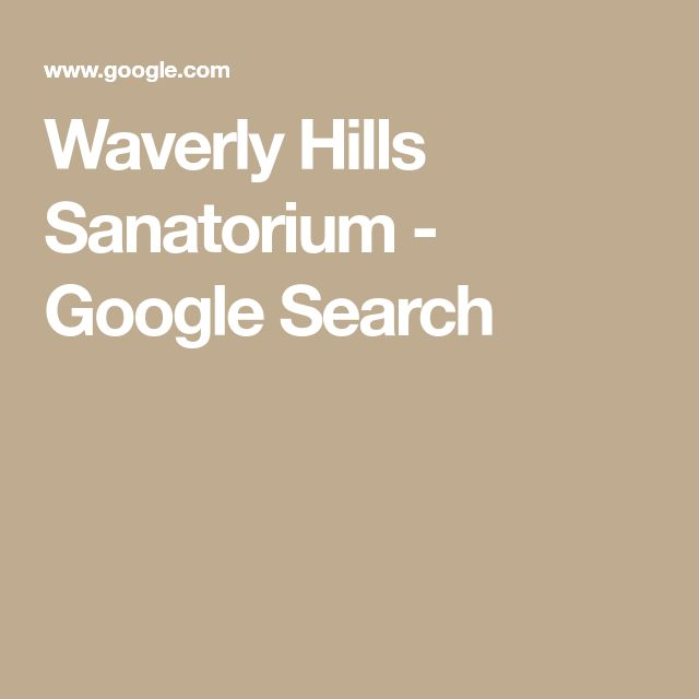 Waverly Hills Sanatorium - Google Search