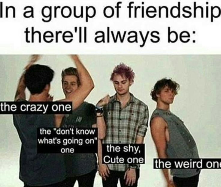 I used to be the weird one but I'm not really comfortable anymore so I'm the shy, cute one ig