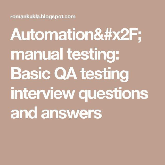 Automation/manual testing: Basic QA testing interview questions and answers