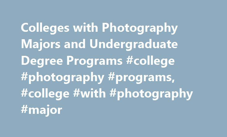 Colleges with Photography Majors and Undergraduate Degree Programs #college #photography #programs, #college #with #photography #major http://boston.remmont.com/colleges-with-photography-majors-and-undergraduate-degree-programs-college-photography-programs-college-with-photography-major/  # Colleges with Photography Majors and Undergraduate Degree Programs Various undergraduate programs are available to students who want to learn more about photography or become professional photographers…