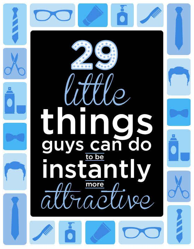 29 Little Things Guys Can Do To Instantly Be More Attractive