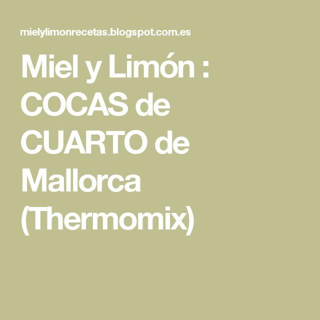 Miel y Limón : COCAS de CUARTO de Mallorca (Thermomix)