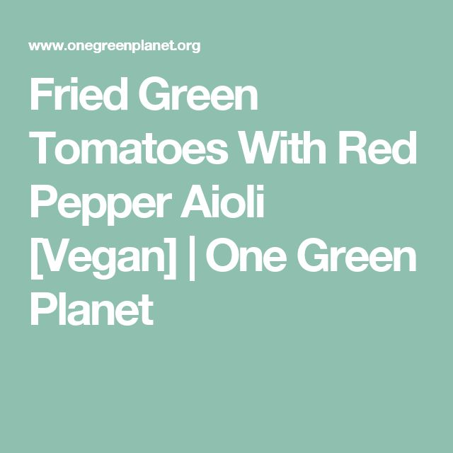 Fried Green Tomatoes With Red Pepper Aioli [Vegan] | One Green Planet