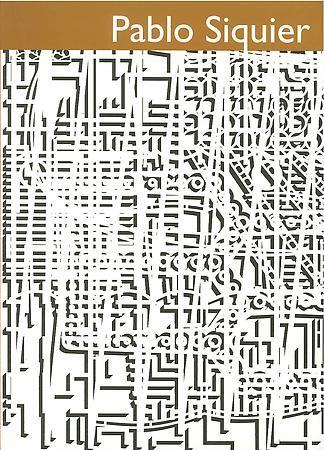 Pablo Siquier - Texts by Ivo Mesquita, Juan Manuel Bonet and Arturo Carrera