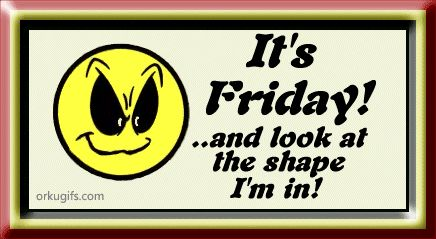 It's Friday and look at the shape I'm in! days friday gif happy friday days of the week weekdays friday greeting