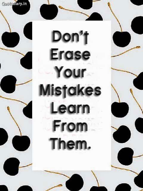 Don't Erase Your Mistakes Learn From Them