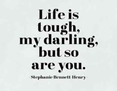 On being just as tough as life is.
