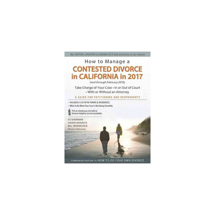 How to Manage a Contested Divorce in California in 2017 : Take Charge of Your Case--In or Out of
