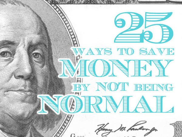 "25 ways to save money by NOT being ""normal"" - http://christianpf.com/16-ways-to-save-money-by-not-being-normal/"