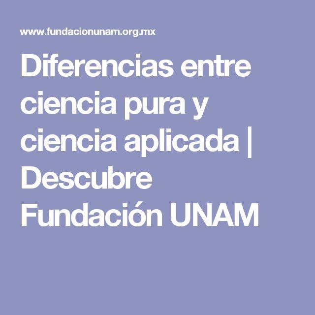 Diferencias entre ciencia pura y ciencia aplicada | Descubre Fundación UNAM