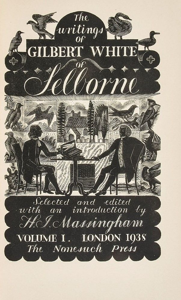 The Writings of Gilbert White of Selborne. 2 volumes. Edited and with an introduction by H. J. Massingham. Wood-engraved pictorial titles and head- & tail-pieces by Eric Ravilious, one folding map. London, 1938 (Nonesuch Press)