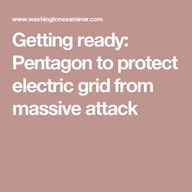 Getting ready: Pentagon to protect electric grid from massive attack