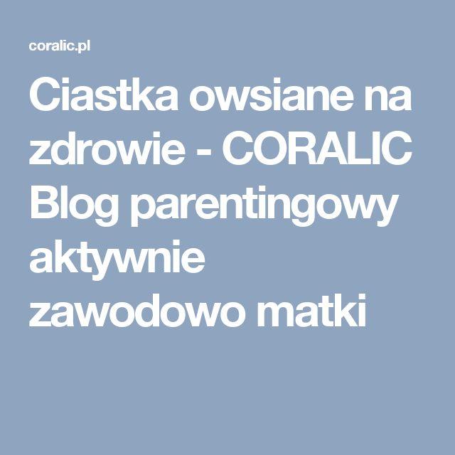 Ciastka owsiane na zdrowie - CORALIC Blog parentingowy aktywnie zawodowo matki