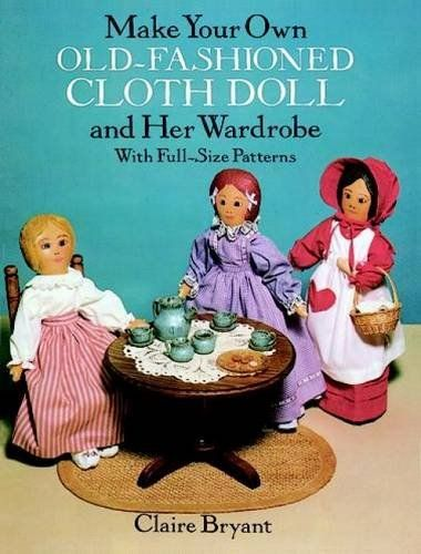 Make Your Own Old-Fashioned Cloth Doll and Her Wardrobe: With Full-Size Patterns by Claire Bryant http://www.amazon.com/dp/0486263614/ref=cm_sw_r_pi_dp_0XSUwb1FZ7FN1