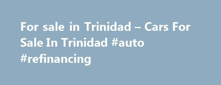 For sale in Trinidad – Cars For Sale In Trinidad #auto #refinancing http://malaysia.remmont.com/for-sale-in-trinidad-cars-for-sale-in-trinidad-auto-refinancing/  #autos for sale # PBM 2002 TOYOTA RAV4 LOCAL 4WD – BLACK **GREAT BUY / MUST SEE** West Trinidad 800SOLD 1B Wendy Fitzwilliam Boulevard Tel: 680-8000 Opening Hrs.: Mon – Fri 9 a.m. – 4 p.m. Services: GPS Tracking, Alarms & Reverse Sensors Central Trinidad – Chaguanas Worrell Regis Company Ltd. # 376 Southern Main Road, Chaguanas Tel…