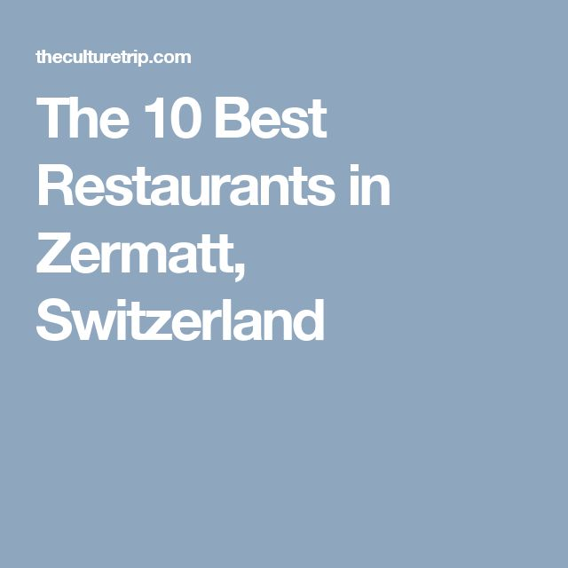 The 10 Best Restaurants in Zermatt, Switzerland