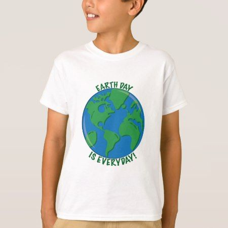 Earth Day Everyday T-Shirt - click/tap to personalize and buy