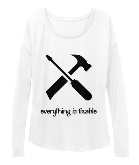 Everything Is Fixable Tools Long Sleeve Shirt. Available for purchase at www.teespring.com/everything-is-fixable