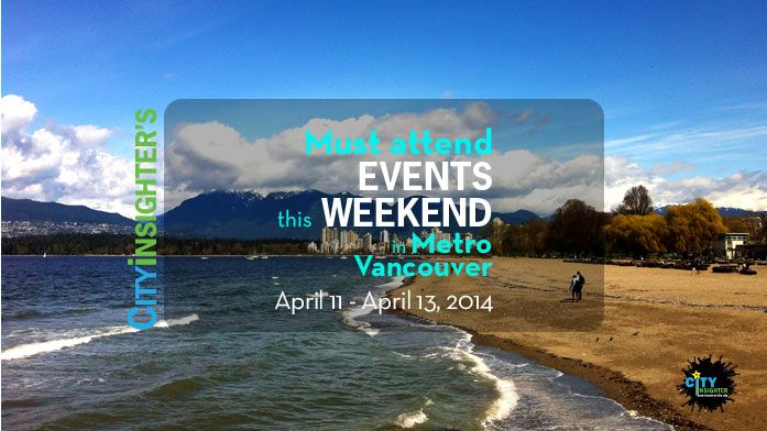 Suggested Metro #Vancouver #Weekend #Events: #April 11 - April 13, 2014 #festival #thingstodo #spring #bored