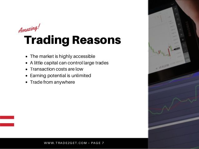 Trading Reasons  The market is highly accessible  A little capital can control large trades  Transaction costs are low | earning now | trade2get review