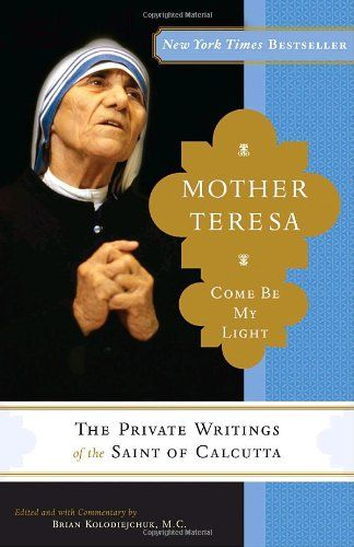 Bestseller Books Online Mother Teresa: Come Be My Light Mother Teresa Mother Teresa, Brian Kolodiejchuk $10.19  - http://www.ebooknetworking.net/books_detail-0307589234.html    This book is amazing. What a life saver!