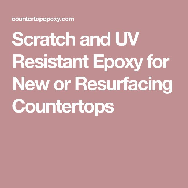 Scratch and UV Resistant Epoxy for New or Resurfacing Countertops