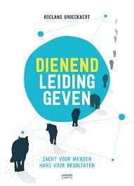 Titel: Dienend leiding geven Auteur: Roeland Broeckaert Uitgever: Lannoo ISBN 978 94 014 3810 0