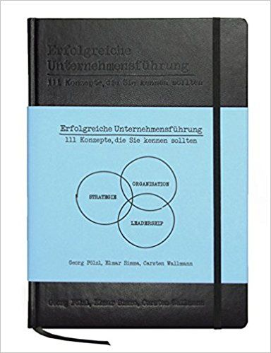 Erfolgreiche Unternehmensführung: 111 Konzepte, die Sie kennen sollten - Georg Pölzl, Elmar Simma, Carsten - Amazon.de: Bücher