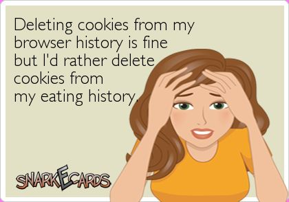Deleting cookies from my browser history is fine but I'd rather delete cookies from my eating history.