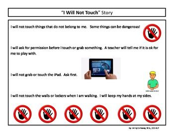 """""""Don't Touch"""" Social Story and Cue Cards - This is a short social story for not touching items that do not belong to us. It can be used within the home, in the classroom, in the hallway, etc. The first page is the story. The second page has cue cards that you can cut apart, laminate, and put velcro/magnets on...or just tape on a desk. The last page is also the social story, but it is broken down into a chart or flashcard format."""