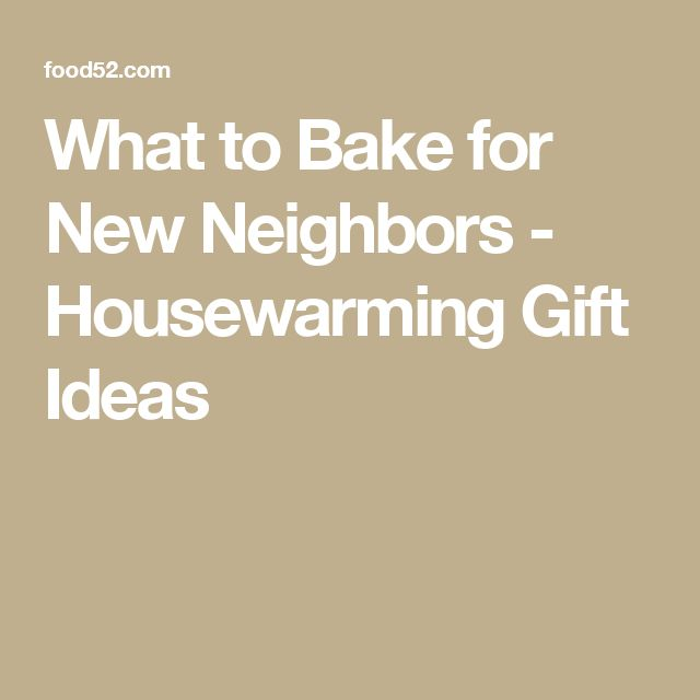 What to Bake for New Neighbors - Housewarming Gift Ideas