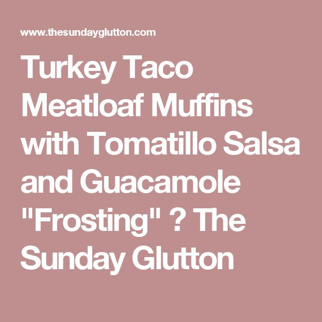 """Turkey Taco Meatloaf Muffins with Tomatillo Salsa and Guacamole """"Frosting"""" ⋆ The Sunday Glutton"""