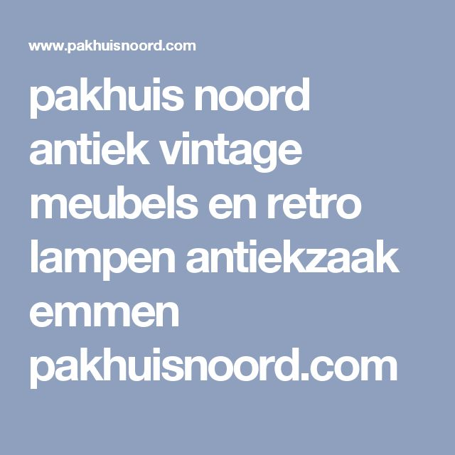 pakhuis noord antiek vintage meubels en retro lampen antiekzaak emmen pakhuisnoord.com