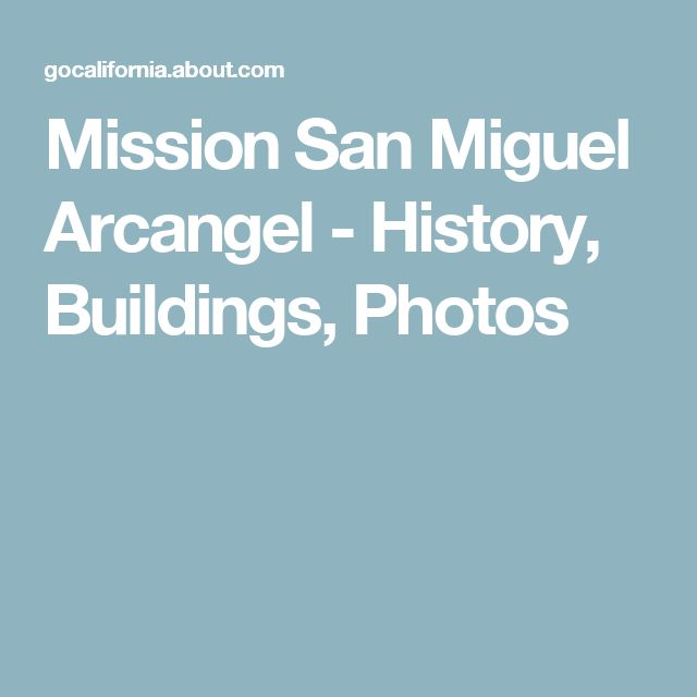 Mission San Miguel Arcangel - History, Buildings, Photos